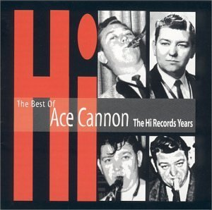 Ace Cannon Best Of Cannon Ace Remastered Hi Records Years
