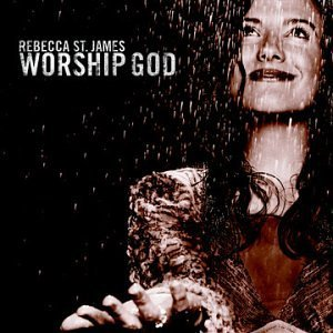 Rebecca St. James Worship God