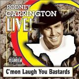 Rodney Carrington Live! C'mon Laugh You Bastards Explicit Version