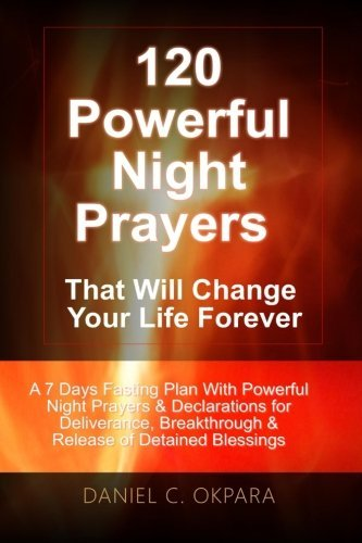 Daniel C. Okpara 120 Powerful Night Prayers That Will Change Your L A 7 Days Fasting Plan With Powerful Prayers & Dec