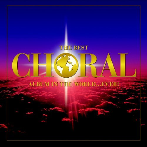 Best Choral Album In The World Best Choral Album...Ever 2 CD Set