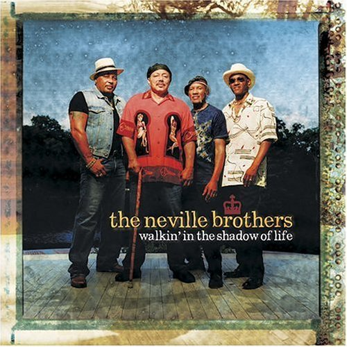 Neville Brothers Walkin' In The Shadow Of Life