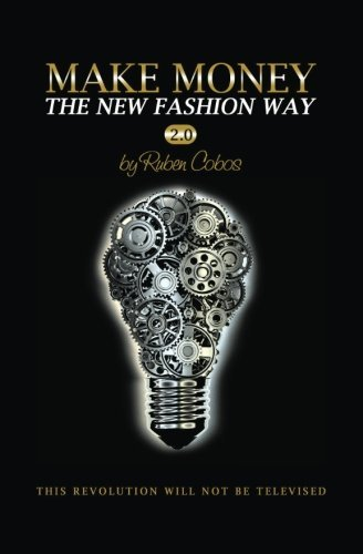 Ruben Cobos Make Money The New Fashion Way 2.0 This Revolution Will Not Be Televised