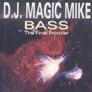 Dj Magic Mike Bass The Final Frontier