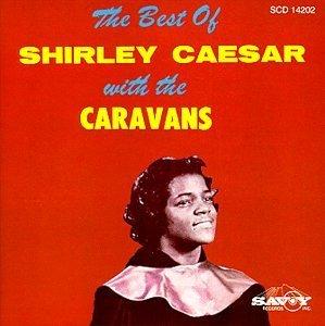 Shirley & Caravans Caesar/Best Of Shirley Caesar & Carav