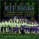 Bishop Jeff Banks I Am What God Says I Am Feat. Murrell Parham Nixon Rogers