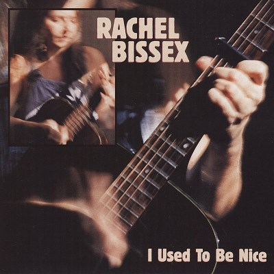 Rachel Bissex I Used To Be Nice