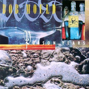Bob Mould Poison Years