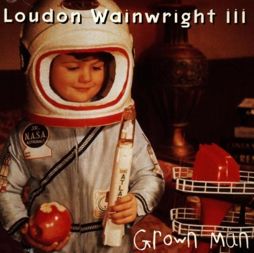 Loudon Wainwright Iii Grown Man