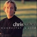 Chris Eaton Wonderful World