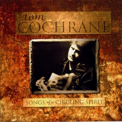 Tom Cochrane Songs Of The Circling Spirit