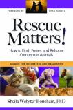 Sheila Webster Boneham Rescue Matters How To Find Foster And Rehome Companion Animals