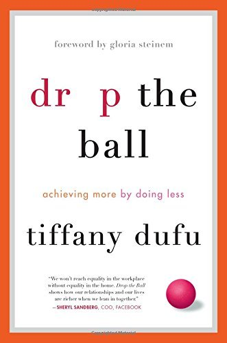 Tiffany Dufu Drop The Ball Achieving More By Doing Less