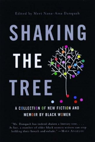 Meri Nana Danquah Shaking The Tree A Collection Of New Fiction And Memoir By Black W