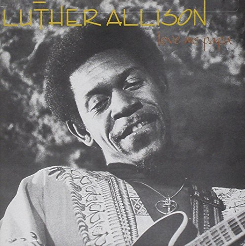Luther Allison Love Me Papa