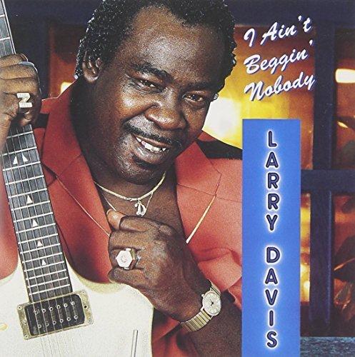 Larry Davis/I Ain'T Beggin Nobody