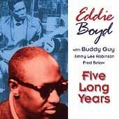 Eddie Boyd Five Long Years