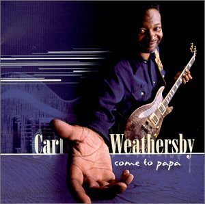 Carl Weathersby Come To Papa
