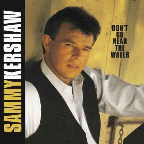 Sammy Kershaw Don't Go Near The Water
