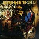 Drivin' N Cryin/Smoke