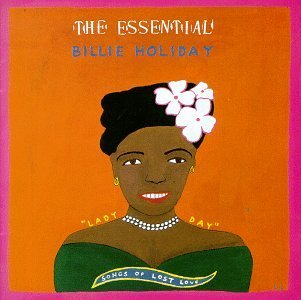 Billie Holiday Essential Songs Of Lost Love