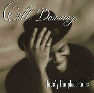 Will Downing Love's The Place To Be
