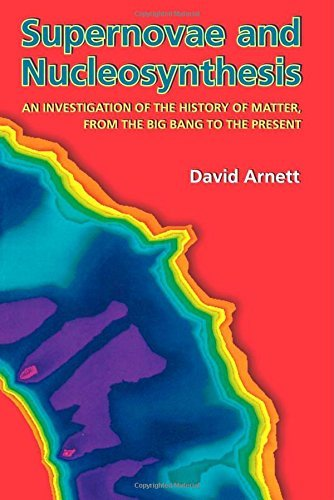 david-arnett-supernovae-and-nucleosynthesis-an-investigation-of-the-history-of-matter-from-t