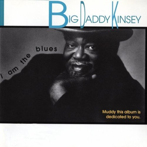 Big Daddy Kinsey I Am The Blues