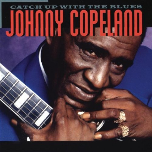 Johnny Copeland Catch Up With The Blues