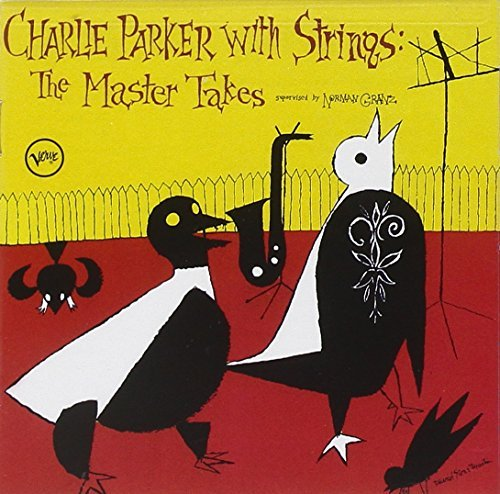 Charlie Parker With Strings The Master Takes