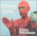 Tripping Daisy I Am An Elastic Firecracker