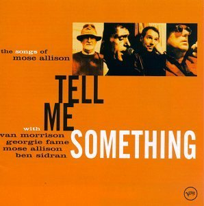 Tell Me Something Songs Of Mose Allison Feat. Morrison Fame Allison Sidran