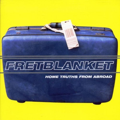 Fretblanket Home Truths From Abroad