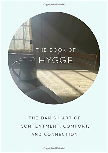 Louisa Thomsen Brits The Book Of Hygge The Danish Art Of Contentment Comfort And Conne