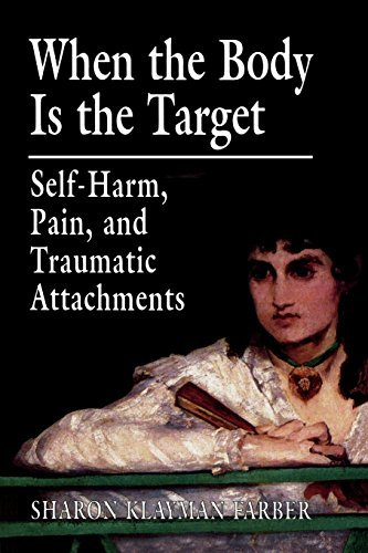 sharon-klayman-farber-when-the-body-is-the-target-self-harm-pain-and-traumatic-attachments-revised