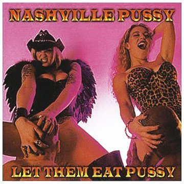 Nashville Pussy Let Them Eat Pussy Import