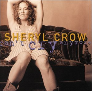 Sheryl Crow Can't Cry Anymore