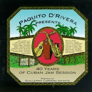 Paquito D'rivera Presents 40 Years Of Cuban Jam