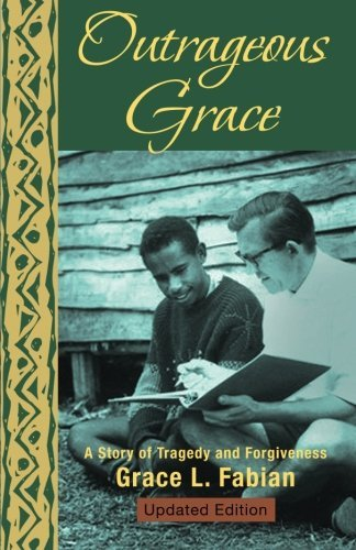 Grace L. Fabian Outrageous Grace A Story Of Tragedy And Forgiveness