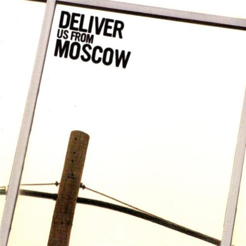 Deliver Us From Moscow Deliver Us From Moscow