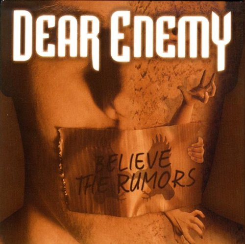 Dear Enemy Believe The Rumors
