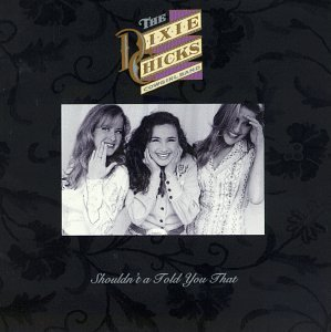 dixie-chicks-shouldnt-a-told-you-that