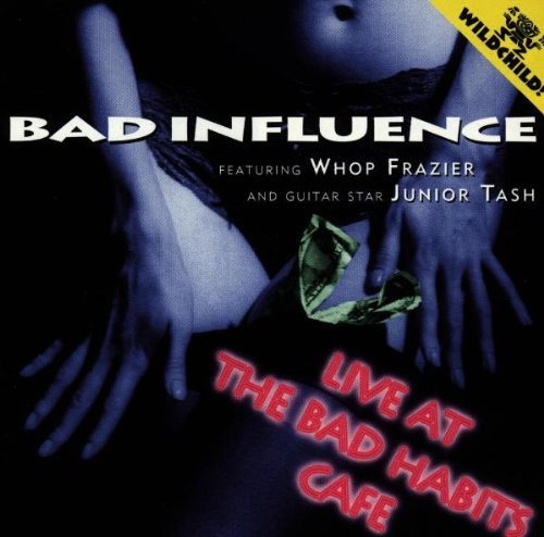 Bad Influence/Live At The Bad Habits Cafe