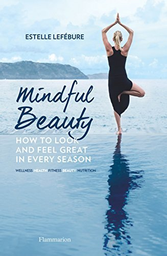 Estelle Lefebure Mindful Beauty How To Look And Feel Great In Every Season