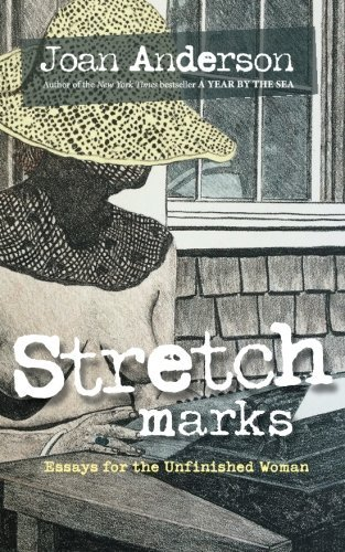 Joan Anderson Stretch Marks Essays For The Unfinished Woman