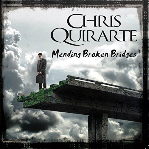 Chris Quirarte Mending Broken Bridges