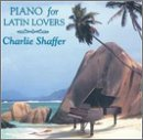 Charlie Shaffer Piano For Latin Lovers