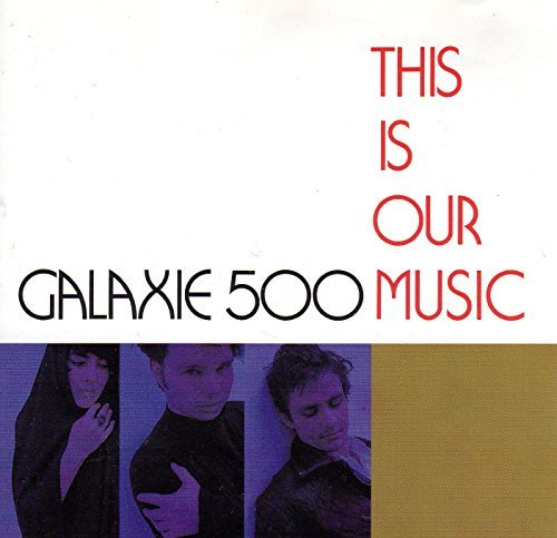 Galaxie 500 This Is Our Music
