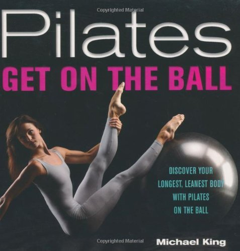Michael King Pilates Get On The Ball Discover Your Longest Leanest B
