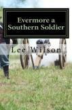 Lee Wilson Evermore A Southern Soldier The Fourth Book In The Series Once A Southern Sol